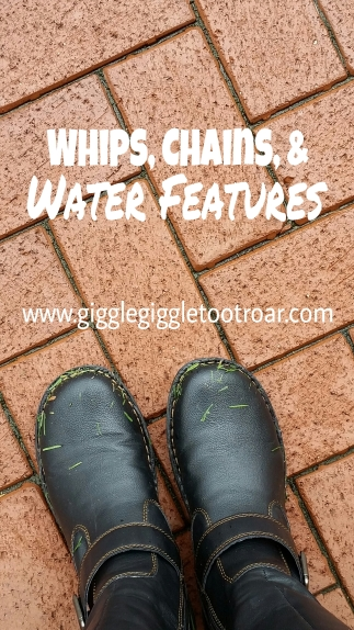 Whips, Chains, Water Features