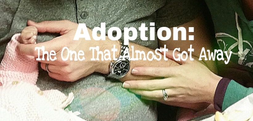 Adoption the one that almost got away.jpg